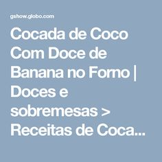 Cocada de Coco Com Doce de Banana no Forno | Doces e sobremesas > Receitas de Cocada | Receitas Gshow