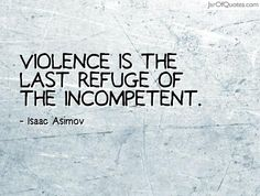 View our entire collection of image quotes that you can save into your jar and share with your friends: Violence is the last refuge of the incompetent. Nice Quotes, Best Quotes, Isaac Asimov, Philosophy, Psychology, Knowledge, Facts, Sayings, Cute Quotes