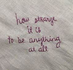 """embroideredlyrics: """" """"Can't believe how strange it is to be anything at all"""" In The Aeroplane Over The Sea - Neutral Milk Hotel """" Secrets Of The Universe, Night Vale, It Goes On, Melancholy, Alice In Wonderland, We Heart It, Poems, Believe, Lyrics"""