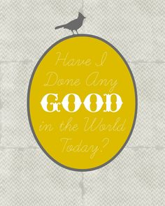 """""""Have I Done Any Good in the World Today"""" Sign"""