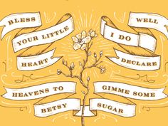 Southern Belle.  When I use these phrases it seems as tho I am speaking a different language !!!!!!