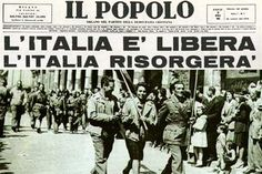 April 25 1945. Italy is free now!  Italy will rise again! ( Il Popolo)