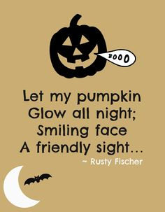 Glow all night. A Halloween Poem Halloween Rhymes, Halloween Poems, 31 Days Of Halloween, Halloween Projects, Halloween House, Halloween Art, Holidays Halloween, Vintage Halloween, Halloween Pumpkins