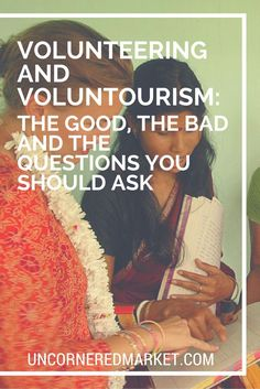 Volunteering and Voluntourism: The Good, The Bad, and The Questions You Should Ask | http://uncorneredmarket.com/volunteering-voluntourism-good-bad-and-questions-to-ask/