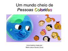 Um mundo cheio de Pessoas   C o l o r i d a s Uma história criada por: Maria Jesus Sousa (Juca)