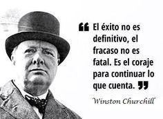 """... """"El éxito no es definitivo, el fracaso no es total. Es el coraje para continuar lo que cuenta"""". Winston Churchill."""
