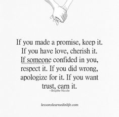 "Lessons Learned in Life | Integrity. ""If you made a promise, keep it. If you have love, cherish it. If someone confided in you, respect it. If you did wrong, apologize for it. If you want trust, earn it. ~Brigitte Nicole"""
