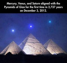 Three planet alignment over Egyptian pyramids…(I would just like to say, after having to delete so many negative and argument causing comments, I don't care if it isn't real, or if you think it's photoshopped. This was posted under Humor, not Science. It's a neat picture and I'll thank you to keep your negativity to yourselves. Any comments about the authenticity of this picture or anything related will be deleted as soon as I've seen them.)
