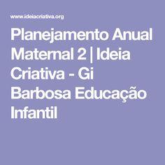 Planejamento Anual Maternal 2 | Ideia Criativa - Gi Barbosa Educação Infantil