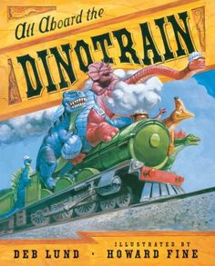 """All Aboard the Dinotrain"" by Deb Lund: When dinosaurs seek adventure by taking a train ride, they find the trip has some unexpected surprises along the way."