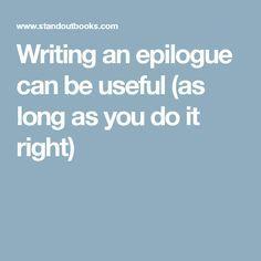 Writing an epilogue can be useful (as long as you do it right)