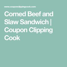 Corned Beef and Slaw Sandwich | Coupon Clipping Cook