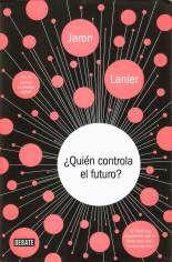 ¿Quién controla el futuro? - Jaron Lanier