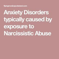 Anxiety Disorders typically caused by exposure to Narcissistic Abuse
