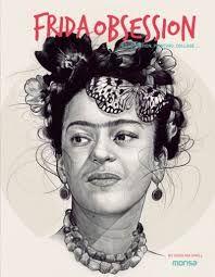 Frida obsession / by Carolina Amell    Monsa   2016.      Frida Kahlo es la pintora latinoamericana más famosa del siglo XX y persona fundamental del arte mexicano. Recopilamos varios artistas de todo el mundo, que con sus ilustraciones, plasman sus diferentes puntos de vista en torno a esta figura inmortal. (Monsa)