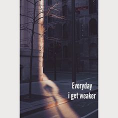 But I try to get Stronger