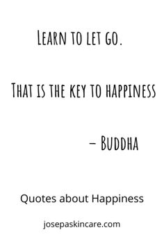 10 Quotes about Happiness to Brighten Your Day Learn to let go. That is the key to happiness The Buddha Short Quotes, New Quotes, Happy Quotes, Quotes To Live By, Love Quotes, Motivational Quotes, Positive Vibes, Positive Quotes, Learning To Let Go