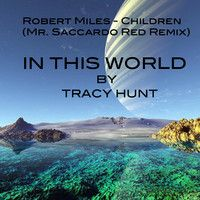 IN THIS WORLD (Original)Comp Entry - Remix Robert Miles - Children by Tracy Hunt on SoundCloud