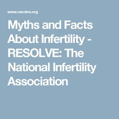 Myths and Facts About Infertility - RESOLVE: The National Infertility Association