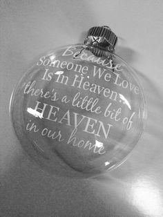 Glass ornament with beautiful vinyl quote. Default orders come in white- other colors available per request. Because someone we love is in Heaven,