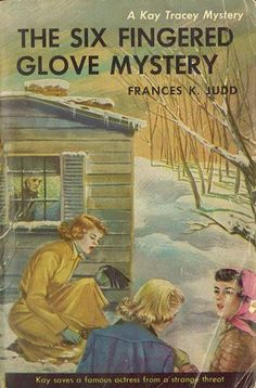 Kay Tracey Mystery Stories: The Six Fingered Glove Mystery | Mildred Wirt Benson Collection | Iowa Digital Library