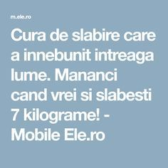 Cura de slabire care a innebunit intreaga lume. Mananci cand vrei si slabesti 7 kilograme! - Mobile Ele.ro Health Fitness, Healing, Weight Loss, Tips, Medicine, Losing Weight, Weights, Therapy, Diet