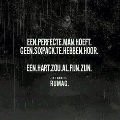 De perfecte man bestaat (helaas) niet...Perfecte vrouw trouwens ook niet....L.Loe
