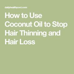 How to Use Coconut Oil to Stop Hair Thinning and Hair Loss