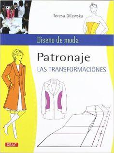 PATRONAJE. LAS TRANSFORMACIONES Diseño De Moda / Fashion Design: Amazon.es: Teresa Gilewska: Libros