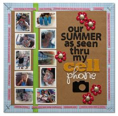 """""""Our Summer as Seen Thru My Cell Phone"""" layout by Summer Fullerton for Jillibean Soup's Bean Talk blog. Always like the idea of summary pages."""