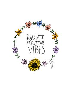 Radiate positive vibes #optimism #mantra #inspiration