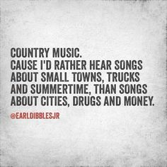 I love all music but country will always be my favorite. Country Lyrics, Country Music Quotes, Country Sayings, Country Strong Quotes, Funny Country Quotes, Thats The Way, That Way, Earl Dibbles Jr, Everything Country