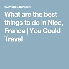 What are the best things to do in Nice, France | You Could Travel