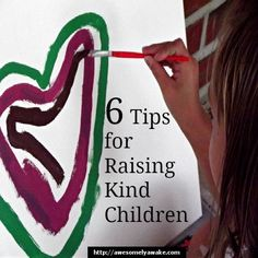 6 Tips for Raising Kind Children. What are you doing at home to raise kind children?
