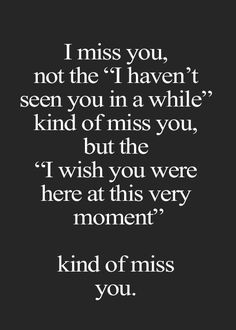 I don't like to tell you that I miss you, I don't want you to feel sad. But today has been a very, I miss you, kind of day. I just miss you and wish you were were here with me. Even for a minute.