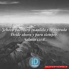 Jehová guardará tu salida y tu entrada Desde ahora y para siempre. Salmos 121:8 #Jesus #God #Father #HolySpirit #Gospel #Bible #Love #leyendosalmos #Jesusontheweb #Ideas #solovedtheworld