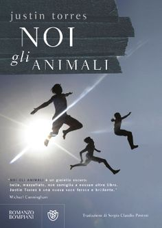 "Justin Torres, ""Noi, gli animali"" [We the Animals], trad. S. C. Perroni, Romanzo Bompiani 2012, pp. 136, ISBN: 9788845269851 #fiction"