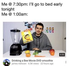 Me @ I'll go to bed early tonight Me @ 4 Drinking a Bee Movie DVD smoothie James me:; Funny Texts, Funny Jokes, Hilarious, Funny Fails, Bee Movie Memes, Daily Funny, Funny Photos, Humorous Pictures, Funniest Photos