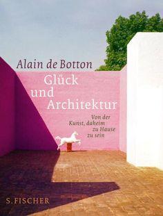 Glück und Architektur: Von der Kunst, daheim zu Hause zu sein von Alain de Botton http://www.amazon.de/dp/3100463218/ref=cm_sw_r_pi_dp_l4VIub0NQ8N71