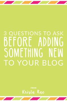 Adding new and shiny items to our blogs can be super exciting. Let's go over 3 questions to ask before adding something new to your blog.