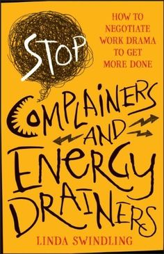 Stop Complainers and Energy Drainers: How to Negotiate Work Drama to Get More Done by Linda Byars Swindling Work Drama, Energy Bus, How To Improve Relationship, Book Lists, So Little Time, Book Quotes, Workplace, Books To Read, How To Get