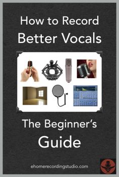 How to Record Better Vocals: The Beginner's Guide http://ehomerecordingstudio.com/recording-vocals/
