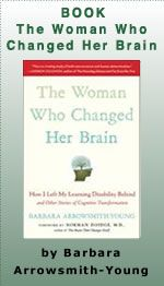 I want to read this book.  The Woman Who Changed Her Brain.  Brain plasticity.   Arrowsmith Program Background