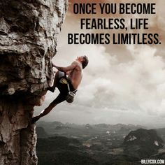 Once you become fearless, life becomes limitless. Fear Quotes, Life Quotes, Positive Quotes, Random Quotes, Baby Steps, Life Inspiration, Oh The Places You'll Go, Where To Go, Picture Quotes