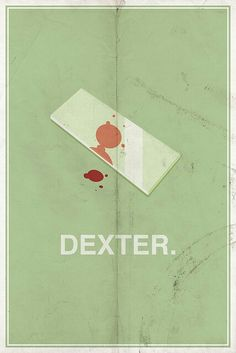 Dexter Minimalist Poster. I need to get caught up.