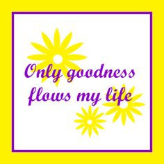 Affirmation For Today - Only Goodness Flows