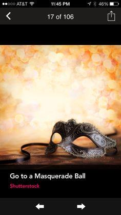 Bucket List: Attend a masquerade ball.