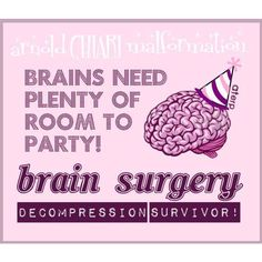 Brain Surgery...Decompression Surgery for some relief  and the pain is so real your brain is swelling all the time not to mention that's its in your spin ugggghhh !