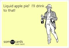 Liquid apple pie? I'll drink to that!