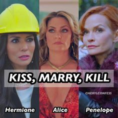 Kiss, Marry, Kill: Hermione, Alice, or Penelope?